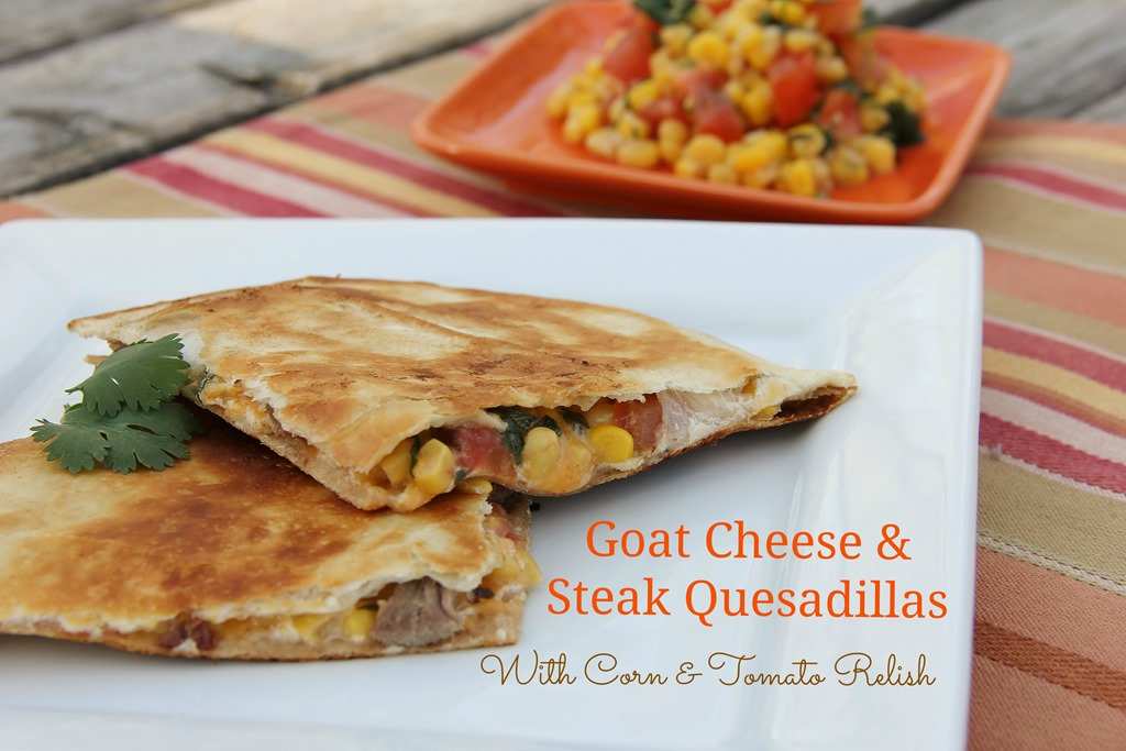 Steak & Goat Cheese Quesadillas with Corn & Tomato Relish | 4 little ...